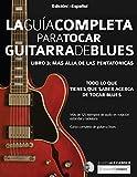 Guía completa para tocar guitarra blues: Libro 3 - Más allá de las pentatónicas: Más allá de las pentatónicas