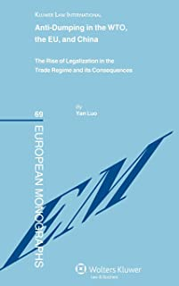 Anti-dumping in the WTO, the EU and China: The Rise of Legalization in the Trade Regime and its Consequences
