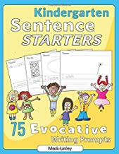 Kindergarten Sentence Starters: 75 Evocative Writing Prompts