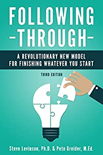 Following Through: A Revolutionary New Model for Finishing Whatever You Start