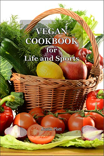 Vegan Cookbook for Life and Sports: 50 Vegetarian Recipes for Tasty and Healthy Food for Fitness, Athletic Results, and Your Health. No Meat! Yes Vegetable Protein! (English Edition)