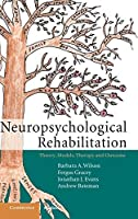 Neuropsychological Rehabilitation: Theory, Models, Therapy and Outcome by Barbara A. Wilson OBE Fergus Gracey Jonathan J. Evans Andrew Bateman(2009-07-06)