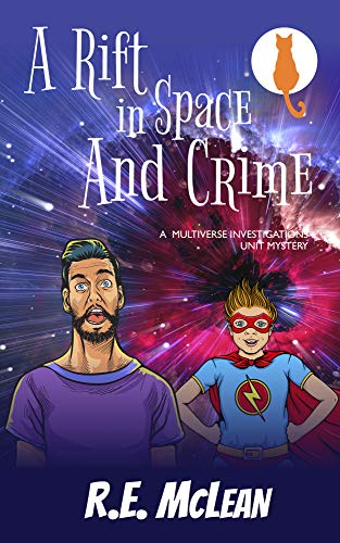 A Rift in Space and Crime (Multiverse Investigations Mysteries Book 2) by [RE McLean]