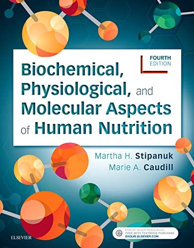 Compare Textbook Prices for Biochemical, Physiological, and Molecular Aspects of Human Nutrition, 4e 4 Edition ISBN 9780323441810 by Stipanuk PhD, Martha H.,Caudill, Marie A.