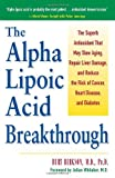 By Burt Berkson Alpha Lipoic Acid Breakthrough: The Superb Antioxidant That May Slow Aging, Repair Liver Damage, and (1st Edition)