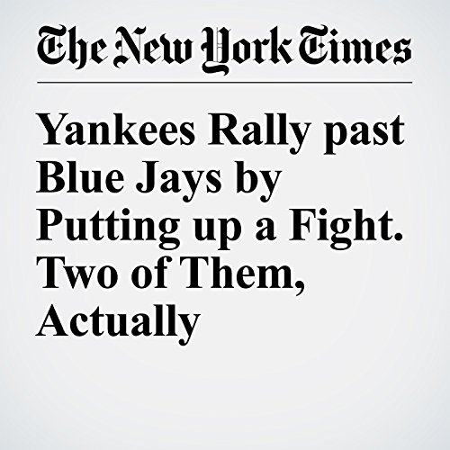 Yankees Rally past Blue Jays by Putting up a Fight. Two of Them, Actually audiobook cover art