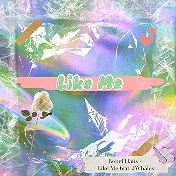 Like Me (feat. JWhales)
