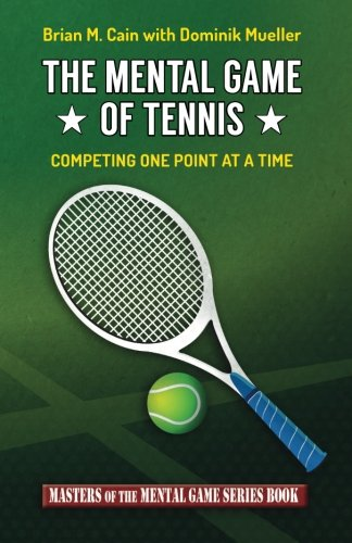Compare Textbook Prices for The Mental Game of Tennis: Competing One Point at a Time Masters of the Mental Game Volume 17  ISBN 9781505585469 by Cain, Brian M.,Mueller, Dominik