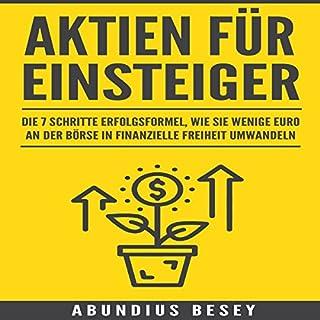 Aktien für Einsteiger - Die 7 Schritte Erfolgsformel, wie Sie wenige Euro an der Börse in finanzielle Freiheit umwandeln Titelbild