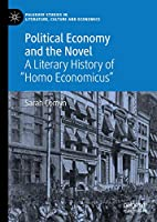 """Political Economy and the Novel: A Literary History of """"Homo Economicus"""" (Palgrave Studies in Literature, Culture and Economics)"""