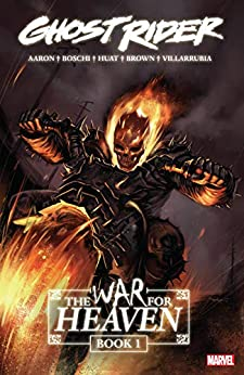 Ghost Rider: The War For Heaven Book One (Ghost Rider (2006-2009)) by [Jason Aaron, Stuart Moore, Simon Spurrier, Roland Boschi, Tan Eng Huat, Ben Oliver, Mark Robinson, Marko Djurdjevic]