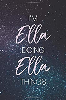 I'm Ella Doing Ella Things: Personalized Name Journal Writing Notebook For Girls and Women