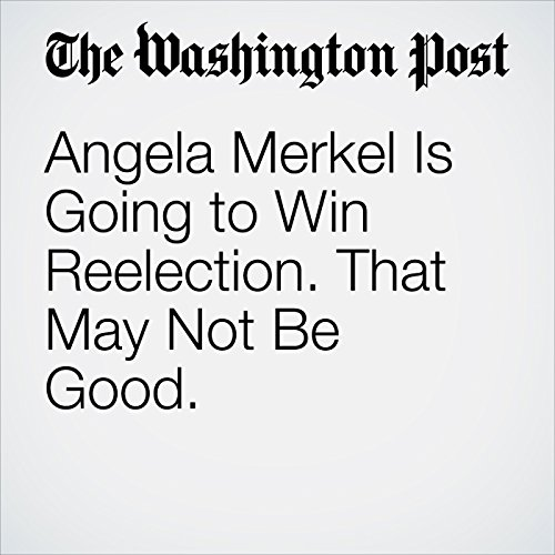 Angela Merkel Is Going to Win Reelection. That May Not Be Good. copertina