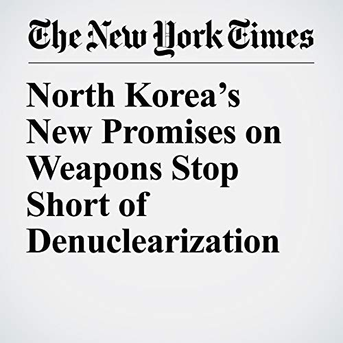 North Korea's New Promises on Weapons Stop Short of Denuclearization copertina