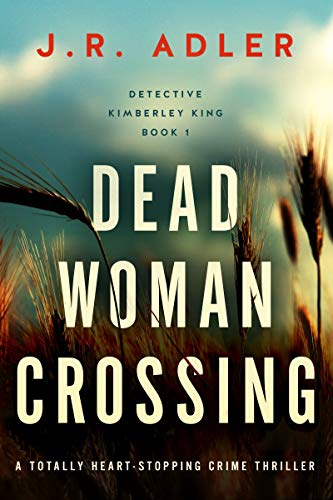 Dead Woman Crossing: A totally heart-stopping crime thriller (Detective Kimberley King Book 1)
