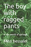 The boy with ragged pants: In the world of garbage
