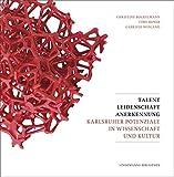 Talent Leidenschaft Anerkennung: Karlsruher Potenziale in Wissenschaft und Kultur (Lindemanns Bibliothek)