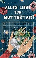 Alles Liebe zum Muttertag - Sudokubuch: Kleines Rätselbuch zum Verschenken   Über 150 knifflige Rätsel von leicht bis...
