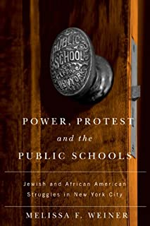 Power, Protest, and the Public Schools: Jewish and African American Struggles in New York City