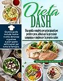 DIETA DASH: Una guida completa per principianti per perdere peso, abbassare la pressione sanguigna e...