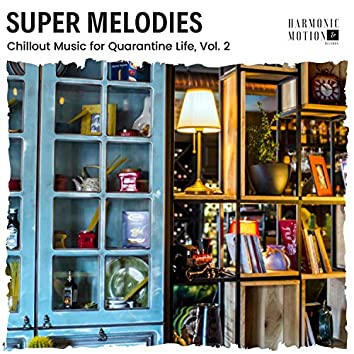 Super Melodies - Chillout Music For Quarantine Life, Vol. 2