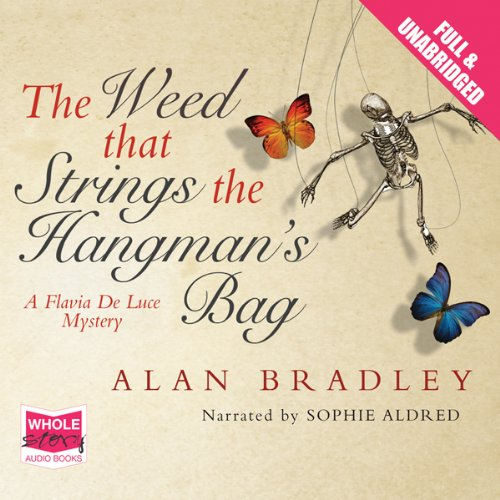 The Weed That Strings the Hangman's Bag                   By:                                                                                                                                 Alan Bradley                               Narrated by:                                                                                                                                 Sophie Aldred                      Length: 9 hrs and 21 mins     33 ratings     Overall 4.0