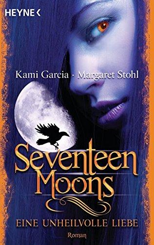 Seventeen Moons - Eine unheilvolle Liebe: Roman (Sixteen Moons, Band 2)