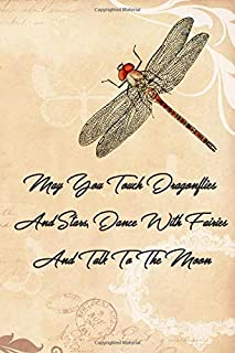 May You Touch Dragonflies And Stars Dance With Fairies And Talk To The Moon: Dragonfly Gifts