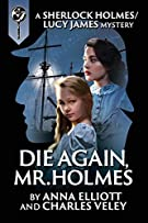Die Again, Mr. Holmes: A Sherlock Holmes and Lucy James Mystery (The Sherlock Holmes and Lucy James Mysteries)