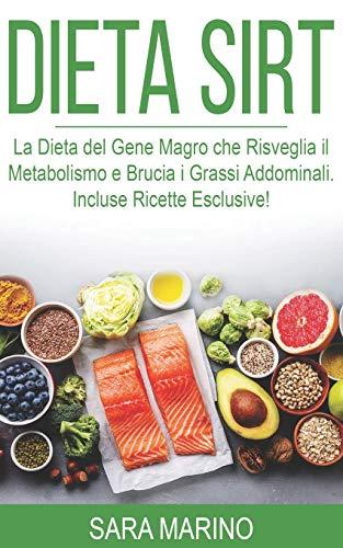 DIETA SIRT: La Dieta del Gene Magro che Risveglia il Metabolismo e Brucia i Grassi Addominali. Incluse Ricette Esclusive!