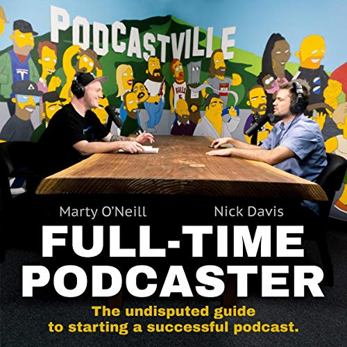 Full-Time Podcaster Audiobook By Marty O'Neill, Nick Davis cover art