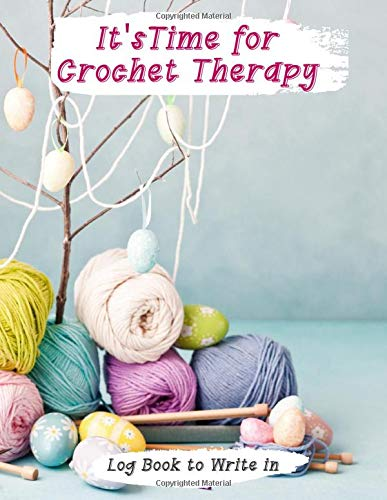 It's TIme for Crochet Therapy Log Book to Write in: Fun Project Logbook | Great Journal to Record and Track Your Pattern and Design | Perfect Gift Idea for Crochet and Tricot Lovers