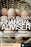 Be Your Own Financial Adviser: The comprehensive guide to wealth and financial planning (Financial Times Series)