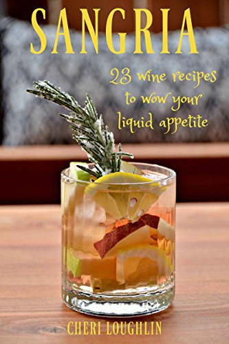 Sangria: 23 Wine Recipes to Wow Your Liquid Appetite (English Edition)