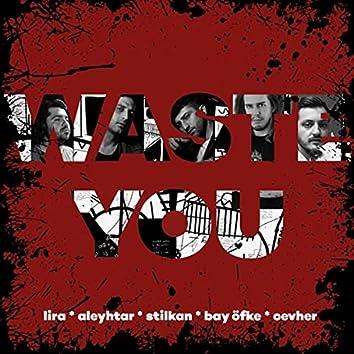 Waste You (feat. Aleyhtar, Stilkan, Bay Öfke & Cevher)