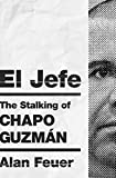 El Jefe: The Stalking of Chapo Guzmán