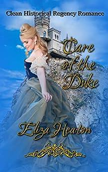 Care of the Duke: Clean Historical Regency Romance by [Eliza Heaton, His Everlasting Love Media]