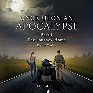 The Journey Home: Revised Edition     Once upon an Apocalypse, Book 1              By:                                                                                                                                 Jeff Motes                               Narrated by:                                                                                                                                 Holly Henrichs,                                                                                        Michael Stadler                      Length: 12 hrs and 59 mins     6 ratings     Overall 3.7