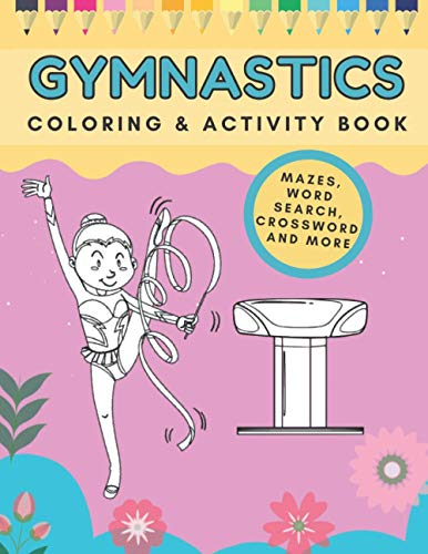 Gymnastics Coloring & Activity Book: Coloring Mazes Word Search Crossword Cutouts Puzzles To Amuse Gymnasts For Girls