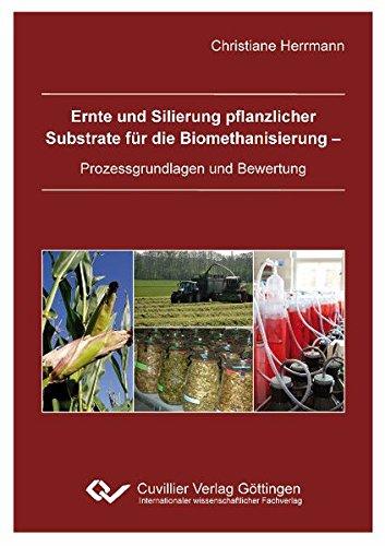 Ernte und Silierung pflanzlicher Substrate für die Biomethanisierung - Prozessgrundlagen und Bewertung