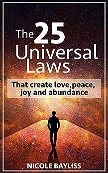 25 Universal Laws: That create love, peace, joy and abundance by [Nicole Bayliss]