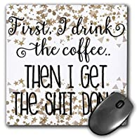 3dRose Mouse Pad First I Drink The Coffee Then I Get The Shit Done - 8 by 8-Inches (mp_301431_1) [並行輸入品]