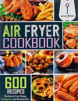 Air Fryer Cookbook: 600 Effortless Air Fryer Recipes for Beginners and Advanced Users by Independently published