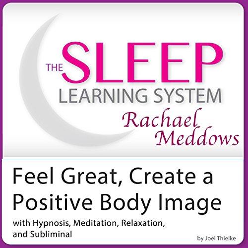 Feel Great, Create a Positive Body Image Audiobook By Joel Thielke cover art
