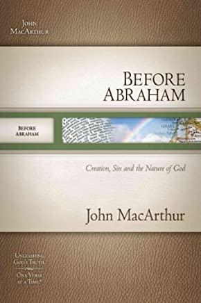 [(Before Abraham : Creation, Sin, and the Nature of God)] [By (author) John MacArthur] published on (July, 2008)