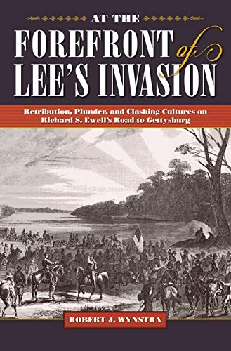 At the Forefront of Lee's Invasion: Retribution, Plunder, and Clashing Cultures on Richard S. Ewell's Road to Gettysburg (Civil War Soldiers and Strategies)