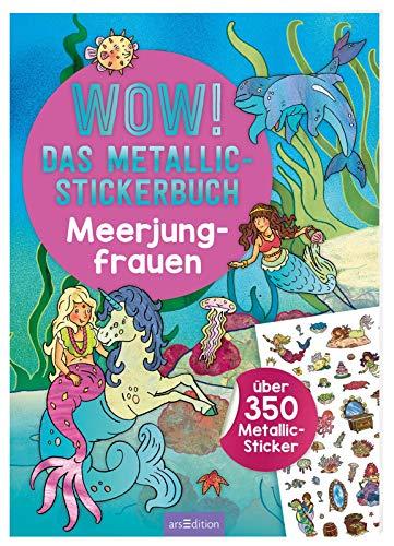 WOW! Das Metallic-Stickerbuch - Meerjungfrauen: Über 350 Metallic-Sticker (Wow! Metallic-Sticker)