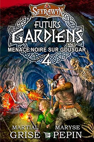 Seyrawyn Futurs Gardiens T.4 - Menace noire sur Gousgar (French Edition)