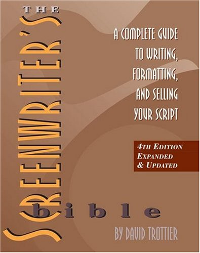 The Screenwriter's Bible: A Complete Guide to Writing, Formatting, and Selling Your Script, 4th Ed.