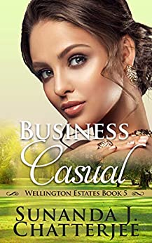 Business Casual (Wellington Estates Book 5) by [Sunanda J. Chatterjee]